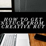 Easy, actionable tips on how to get unstuck from a creative rut